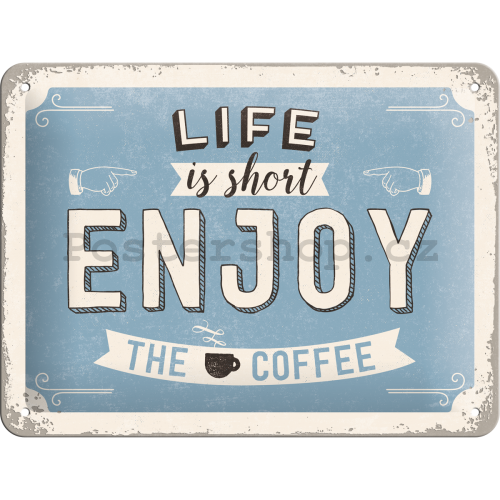 Plechová cedule - Life is short, Enjoy the Coffee