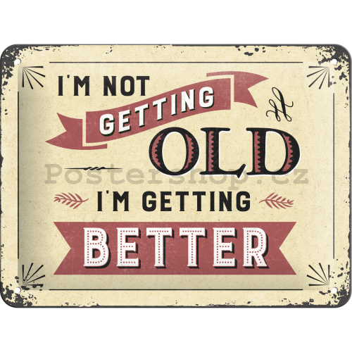 Plechová cedule - I'm not Getting Old. I'm Getting Better