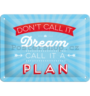 Plechová cedule - Don't Call It a Dream, Call It a Plan