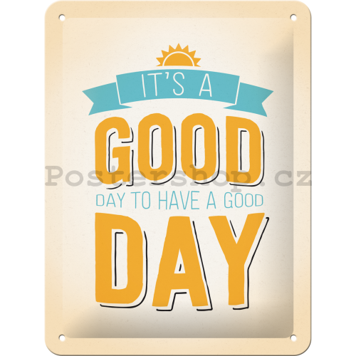 Plechová cedule - It's a Good Day to Have a Good Day