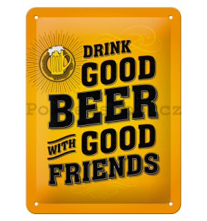 Plechová cedule - Drink Good Beer with Good Friends