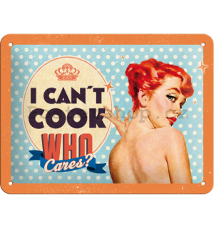 Plechová cedule - I Can't Cook, Who Cares?