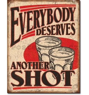 Plechová cedule - Everybody Deserves Another Shot