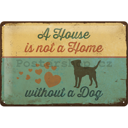 Plechová cedule: A House is not a Home Withnout a Dog - 20x30 cm