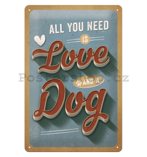 Plechová cedule: All You Need is Love and a Dog - 30x20 cm