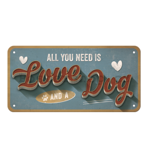 Závěsná cedule: All You Need is Love and a Dog - 10x20 cm