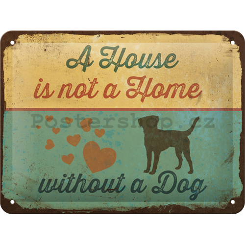 Plechová cedule: A House is not a House Without a Dog - 15x20 cm