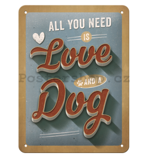 Plechová cedule: All You Need is Love and a Dog - 20x15 cm