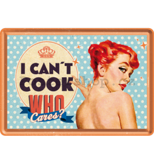 Plechová pohlednice - I Can't Cook, Who Cares?