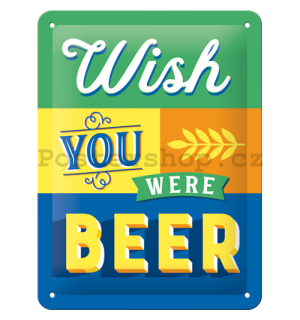 Plechová cedule: Wish You Were Beer - 20x15 cm