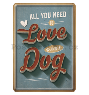 Plechová pohlednice - All You Need is Love and a Dog