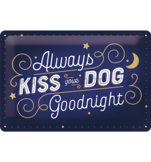 Plechová cedule: Always Kiss Your Dog Goodnight - 30x20 cm